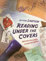 Reading Under the Covers : Helping Children to Choose Books - Alyson Simpson