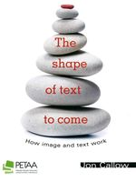 The Shape of Text to Come : How Image and Text Work - Jon Callow
