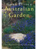 Gwen Elliot's Australian Garden : The Essential Gardener's Guide - Gwen Elliot