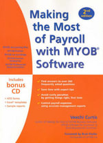 Making the Most of Payroll with MYOB Software 2/e (Bk/CD) : For Australia and New Zealand - Veechi Curtis