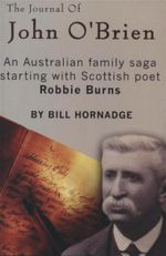 The Journal of John O'Brien : An Australian Family Saga Starting With Scottish Poet Robbie Burns - Bill Hornadge
