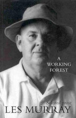 A Working Forest : Selected Prose by Prize Winning Poet Les Murray : Selected Prose - Les Murray