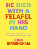 He Died with a Felafel in His Hand - John Birmingham