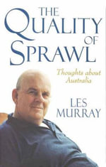 The Quality of Sprawl : Thoughts about Australia - Les Murray