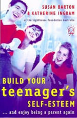 21 Ways to Build Your Teenager's Self-Esteem :  And Enjoy Being a Parent Again - Susan Barton