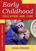 Early Childhood Education and Care :  A Sociocultural Approach - Susan Edwards