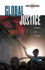 Global Justice : Liberation and Socialism - Ernesto 'Che' Guevara