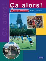 Ca Alors 1 Textbook : Ca Bouge En France - Michael Sedunary