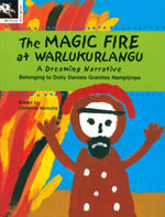 Magic Fire at Warlukurlangu The - Dolly Granites Nampijinpa
