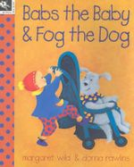 Babs the Baby and Fog the Dog - Margaret Wild
