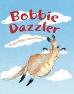 Bobbie Dazzler - Margaret Wild