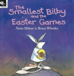 The Smallest Bilby and the Easter Games - Nette Hilton