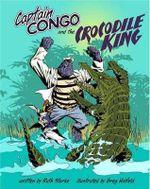 Captain Congo and the Crocodile King : Captain Congo Ser. - Ruth Starke