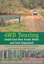 4WD Touring South East New South Wales and East Gippsland : Explore 16 of the Best 4WD Day and Weekend Tours Throughout This Delightful Region - Craig Lewis