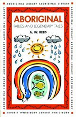 Aboriginal Fables and Legendary Tales : Aboriginal Library Series - A.W. Reed
