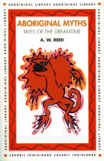 Aboriginal Myths  Tales of the Dreamtime : Aboriginal Library Series - A.W. Reed