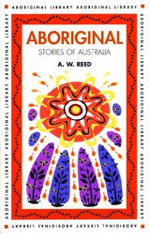 Aboriginal Stories of Australia : Aboriginal Library Ser. - A.W. Reed