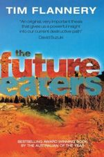 The Future Eaters : Ecological History of the Australasian Lands and People - Timothy Flannery