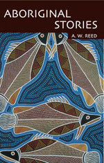 Aboriginal Stories : Aboriginal Library Ser. - A.W. Reed