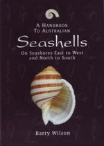 A Handbook to Australian Seashells : On Seashores East to West and North to South - B.R. Wilson