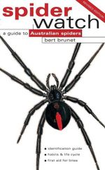 Spiderwatch : A Guide to Australian Spiders - Bert Brunet