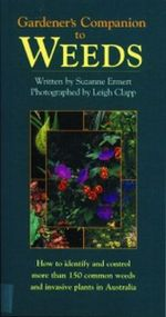 Gardener's Companion to Weeds : How to Identify and Control More Than 150 Common Weeds and Invasive Plants in Australia - Leigh Clapp