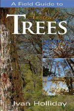 A Field Guide to Australian Trees - Ivan Holliday