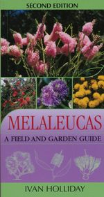 Melaleucas : A Field and Garden Guide - Ivan Holliday