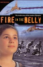 Fire in the Belly : The Inside Story of the Modern Olympics - Carole Wilkinson
