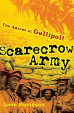 Scarecrow Army : The Anzacs at Gallipoli : The Drum Series - Leon Davidson