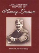 Henry Lawson : A Collection From the Works
