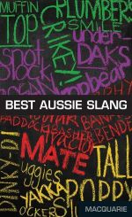 Macquarie Best Aussie Slang : The Classic Source for Over 14,000 Nautical and Na...