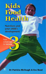 Kids Food Health : Nutrition and Your Child's Development : From School-Age to Teenage Bk. 3 - Patricia McVeagh