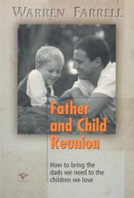Father and Child Reunion : How to bring the dads we need to the children we love - Warren Farrell