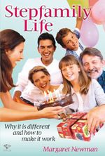Stepfamily Life : Why it is Different and How to Make it Work - Margaret Newman