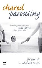 Shared Parenting : Raising Your Children Cooperatively after Separation - Jill Burrett