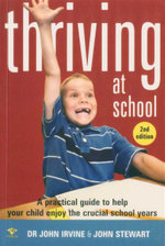 Thriving at School : A Practical Guide to Help Your Child Enjoy the Crucial School Years - 2nd Edition - John Irvine