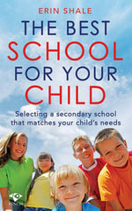 The Best School for Your Child : Selecting a Secondary School That Matches Your Child's Needs - Erin Shale