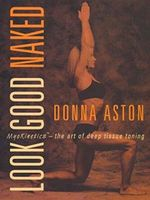 Look Good Naked : Myokinetics - the Art of Deep Tissue Toning - Donna Aston