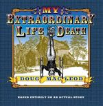 My Extraordinary Life and Death : Based Entirely on an Actual Story - Doug MacLeod