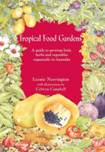 Tropical Food Gardens : A Guide to Growing Fruit, Herbs and Vegetables in Tropical and Sub-Tropical Climates - Leonie Norrington