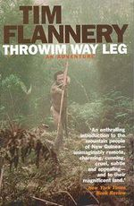 Throwim Way Leg : An Adventure - Tim Flannery