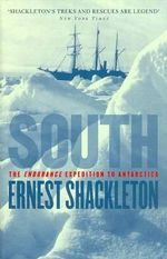 South : The Endurance Expedition to Antarctica - Sir Ernest Henry Shackleton