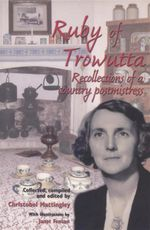 Ruby of Trowutta : Recollections of a Country Postmistress - Christobel Mattingley