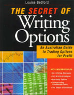 The Secrets of Options Writing : An Australian Guide to Trading Options for Profit - Louise Bedford