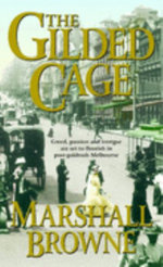 The Gilded Cage : Melbourne Ser. - Marshall Browne