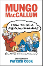 How to be a Megalomaniac : Or Advice to a Young Politician - Mungo MacCallum