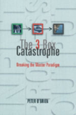 The 3 Box Catastrophe : Breaking the Master Paradigm - Peter O'Brien