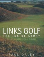 Links Golf : The Inside Story - Paul Daley