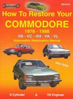 How to Restore Your Commodore : 1978-1988 : Automotive Restoration Manual - Max Ellery Publications